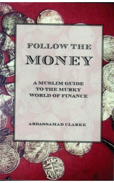 Follow the Money : A Muslim guide to the murky world of Finance