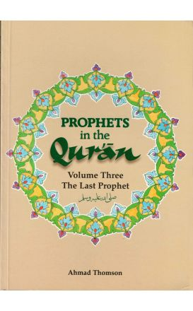Prophets In The Quran Volume Three The Last Prophet