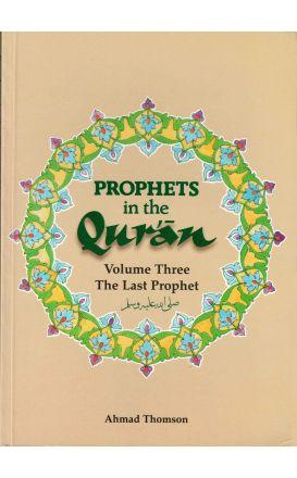 Prophets In The Quran Volume Three The Last Prophet
