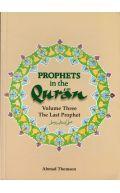 Prophets In The Quran: Volume Three The Last Prophet