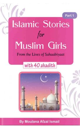Islamic Stories For Muslim Girls From The Lives Of Sahaabiyaat With 40 Ahadith