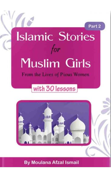 Islamic Stories For Muslim Girls From The Lives Of Pious Women with 30 lessons