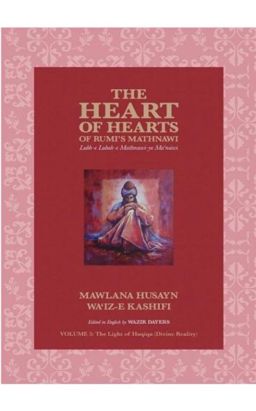 THE HEART OF HEARTS OF RUMI'S MATHNAWI: LUBB-E LUBAB-E MATHNAWI-YE MA'NAWI - 3 VOLUME SET