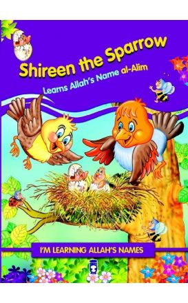 "I'm Learning Allah's Names: Shireen The Sparrow Learns Allah's Name ""Al-Alim"""