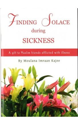 Finding Solace During Sickness A Gift To Muslim Friends Afflicted With Illness