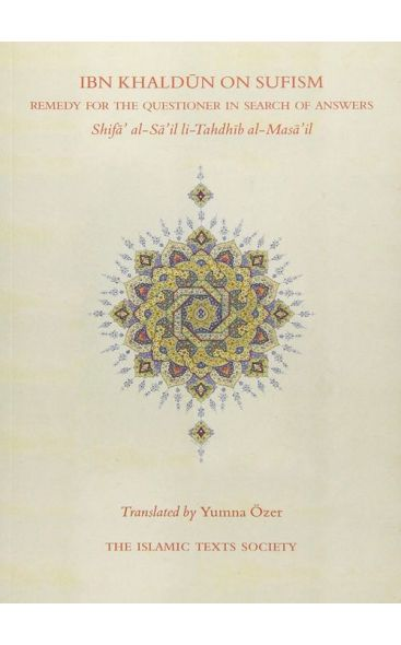 Ibn Khaldun on Sufism: Remedy for the Questioner in Search of Answers (Shifa al-Sa'il li-Tahdhib al-Masa'il)