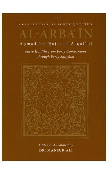Collections Of Forty Hadiths - Al Arba'in: Forty Hadiths From Forty Companions Through Forty Shuyukh