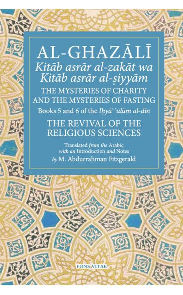 The Mysteries of Charity and the Mysteries of Fasting: Books 5 & 6 of the Ihya Ulum al-Din