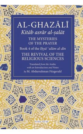 The mysteries of the prayer - Book 4 of the Ihya Ulum al-Din