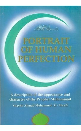 Portrait of Human Perfection: A Description of the Appearance and Character of the Prophet Muhammad