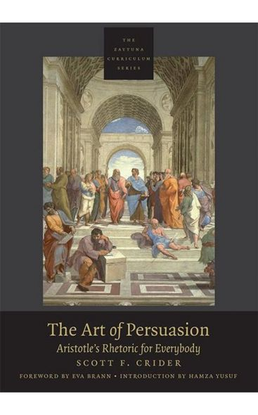 The Art of Persuasion Aristotle's Rhetoric for Everybody