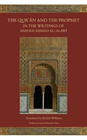 The Qur'an and the Prophet in the Writings of Shaykh Ahmad al-'Alawi