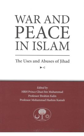 War and Peace in Islam: The Uses and Abuses of Jihad