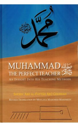 Muhammad (PBUH) The Perfect Teacher: An Insight Into His Teaching Methods