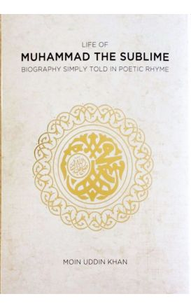 Life of Muhammad the Sublime: Biography Simply Told in Poetic Rhyme