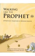 Walking Like the Prophet (S): 40 Prophetic Traditions in Rhyming English