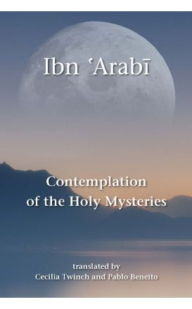 Contemplation of the Holy Mysteries: The Mashahid al-asrar of Ibn 'Arabi
