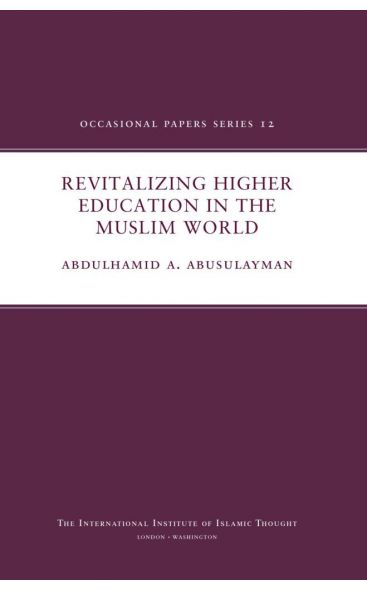 Revitalizing Higher Education in the Muslim World (Occasional Papers Series 12)