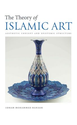 The Theory of Islamic Art Aesthetic Concept and Epistemic Structure