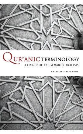 Qur'anic Terminology a Linguistic and Semantic analysis