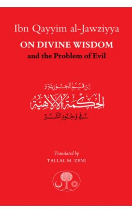 Ibn Qayyim al-Jawziyya on Divine Wisdom and the Problem of Evil