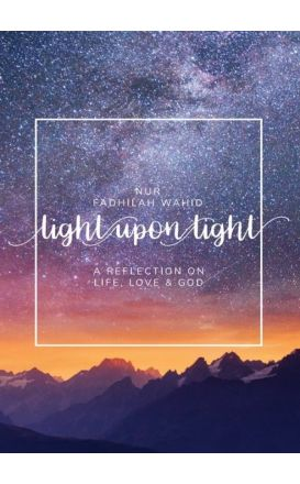 LIGHT UPON LIGHT: A REFLECTION ON LIFE, LOVE AND GOD