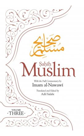 SAHIH MUSLIM WITH FULL COMMENTARY BY IMAM AL-NAWAWI: VOLUME 3