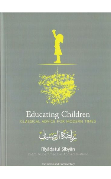 Educating Children (Riyadatul Sibyan): Classical Advice for Modern Times