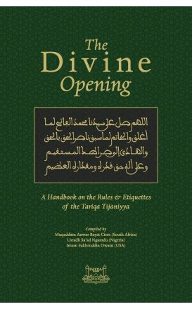The Divine Opening: A Handbook on the Rules & Etiquettes of the Tariqa Tijaniyya