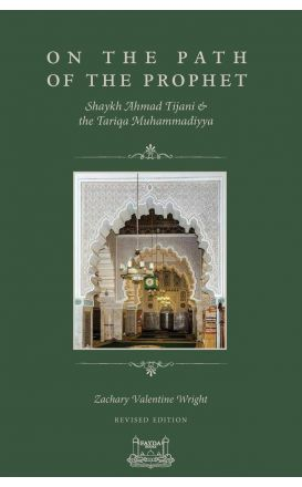 On The Path Of The Prophet: Shaykh Ahmad Tijani and the Tariqa Muhammadiyya