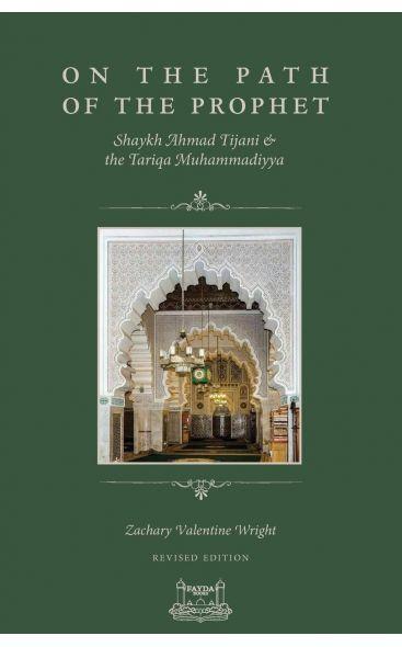 On The Path Of The Prophet: Shaykh Ahmad Tijani and the Tariqa Muhammadiyya