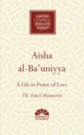 Aisha al-Ba'uniyya: A Life in Praise of Love (Makers of the Muslim World)