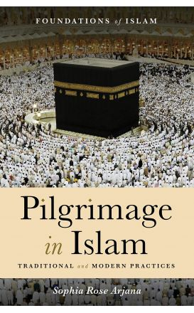 Pilgrimage in Islam: Traditional and Modern Practices (The Foundations of Islam)