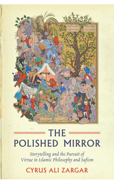 Polished Mirror: Storytelling and the Pursuit of Virtue in Islamic Philosophy and Sufism