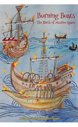 Burning Boats: The Birth of Muslim Spain