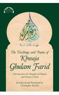 The Teachings and Poems of Khwaja Ghulam Farid: Selections from the Maqabis-ul-Majalis and Diwan-e-Farid