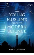 The Young Muslim's Guide to Modern Science