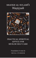 Shaykh al-Sulami's Wasiyyah: Practical Spiritual Advice for Muslim Self-Care