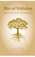 Birr Al-Walidayn: Being Dutiful To Parents