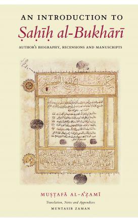 An Introduction to Sahih al-Bukhari: Author's Biography, Recensions and Manuscripts