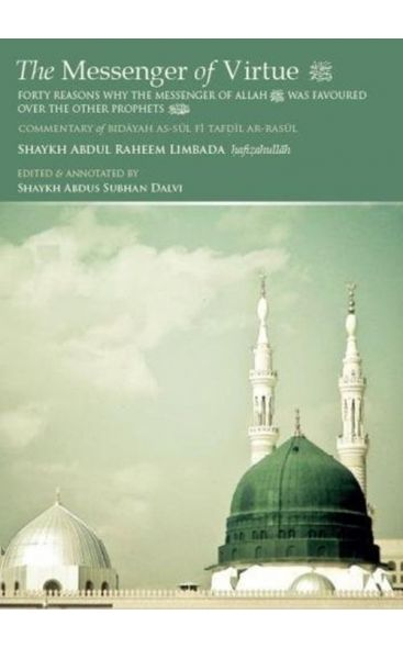 The Messenger of Virtue(S): Forty Reasons Why The Messenger Of Allah Was Favoured Over The Other Prophets