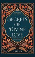 Secrets of Divine: Love A Spiritual Journey into the Heart of Islam