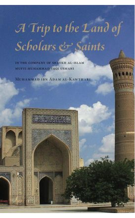 A Trip to the Land of Scholars and Saints: In The Company of Shaykh al-Islam Mufti Muhammad Taqi Usmani