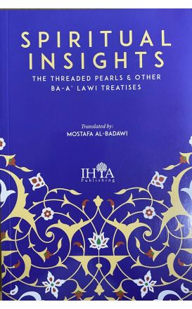 Spiritual Insights: The Threaded Pearls & Other Ba-A'lawi Treatises