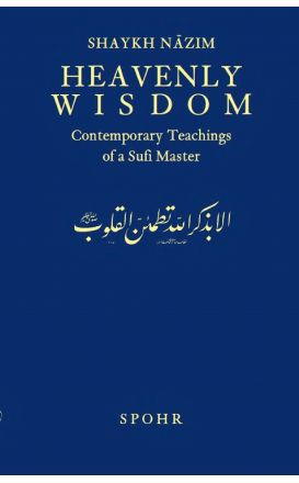 Heavenly Wisdom: Contemporary Teachings of a Sufi Master