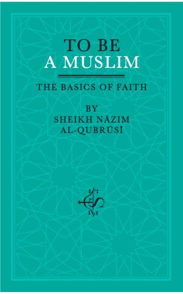 To Be A Muslim: The Basics of Faith