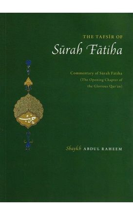 The Tafsir of Surah Fatiha: Commentary of Surah Fatiha (The Opening Chapter of the Glorious Qur'an)
