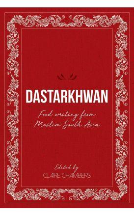 Dastarkhwan: Food Writing From Muslim South Asia