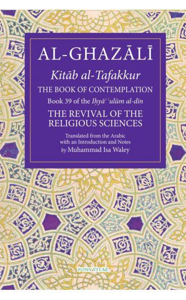 Al-Ghazali: The Book of Contemplation (Book 39 of The Revival of the Religious Sciences)